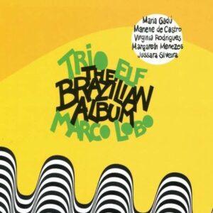 The Brazilian Album - Trio Elf & Marco Lobo