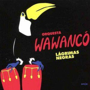 Lagrimas Negras - Orquesta Wawanco