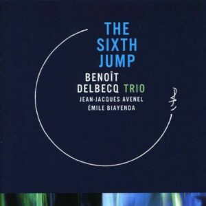 The Sixth Jump - Benoit Delbecq Trio