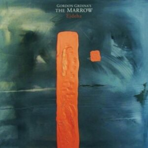 Ejdeha - Gordon Grdina's The Marrow