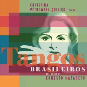 Nazareth : Tangos Brasileiros, œuvres pour piano. Petrowska Quilico.