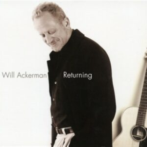 Returning, Pieces For Guitar 1970-2004  - Will Ackerman