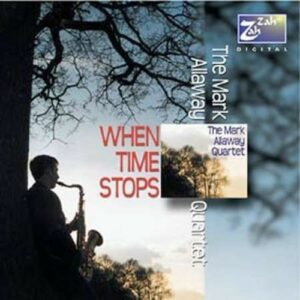 When Time Stops - The Mark Allaway Quartet