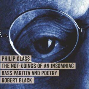 Philip Glass: The Not Doings Of An Insomniac - Robert Black