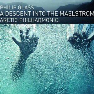 Philip Glass: Descent Into The Maelstrom - Arctic Philharmonic Orchestra
