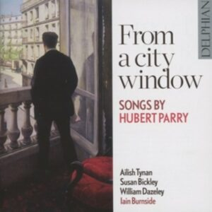 Hubert Parry: From A City Window - Songs