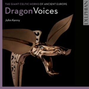 Dragon Voices: The Giant Celtic Horns from Ancient Europe - John Kenny