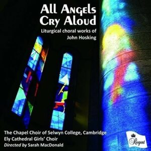 Hosking: All Angels Cry Aloud - The Chapel Choir Of Selwyn College