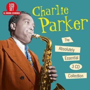 The Absolutely Essential 3CD Collection - Charlie Parker