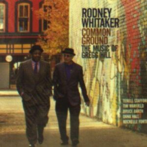 Common Ground: The Music Of Gregg Hill - Rodney Whitaker