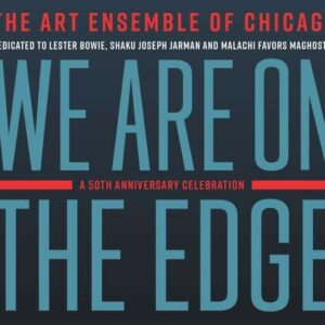 We Are On The Edge: A 50th Anniversary Celebration - The Art Ensemble Of Chicago
