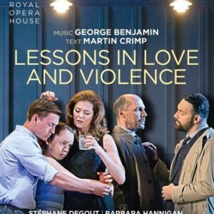 George Benjamin: Lessons In Love And Violence - Royal Opera House