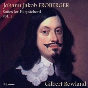 Johann Jakob Froberger: Suites For Harpsichord, Vol. 1 - Gilbert Rowland