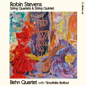Robin Stevens: String Quartets & String Quintet - Behn Quartet