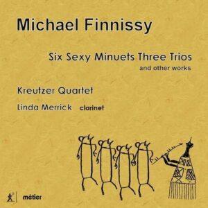 Michael Finnissy: Six Sexy Minuets Three Trios - The Kreutzer Quartet