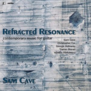 Refracted Resonance: Contemporary music for Guitar - Sam Cave
