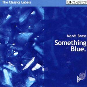 Something Blue : Œuvres pour ensemble d'instruments à vents. Mardi Brass.