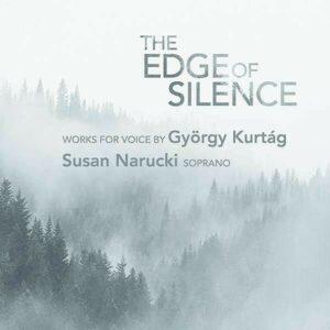 Gyorgy Kurtag: The Edge Of Silence - Susan Narucki