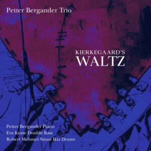 Kierkegaard's Waltz - Petter Bergander Trio