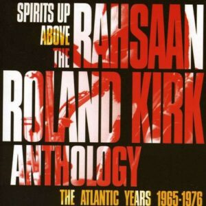 Spirits Up Above: The Atlantic Years 1965-1976 - Rahsaan Roland Kirk