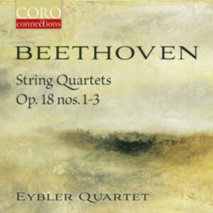 Beethoven: String Quartets Op. 18 Nos. 1-3 - Eybler Quartet