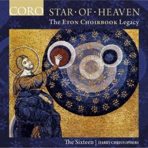 Star Of Heaven, The Eton Choirbook Legacy - The Sixteen