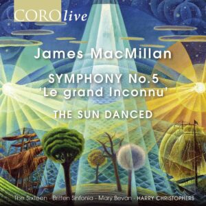 James MacMillan: Symphony No. 5 'Le Grand Inconnu' - The Sixteen