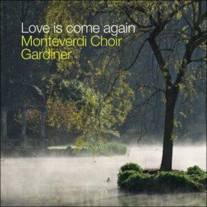 Love is come again - The Monteverdi Choir