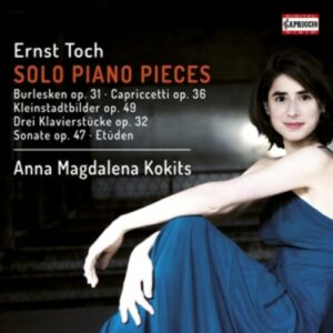 Ernst Toch: Solo Piano Pieces - Anna Magdalena Kokits
