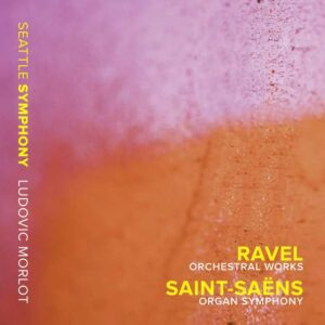 Ravel / Saint-Saens: Orchestral Works - Organ Symphony - Seattle Symphony Orchestra / Morlot