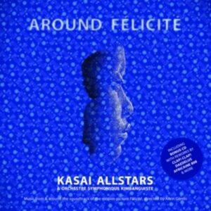 Around Félicité - Kasai Allstars & Orchestre Symphonique Kimbanguiste