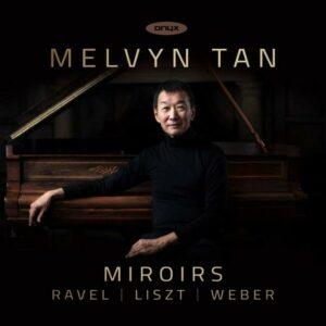Ravel / Weber / Liszt: Miroirs - Melvyn Tan