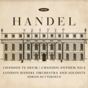 Handel: Chandos Te Deum & Anthem No. 8 - London Handel Orchestra