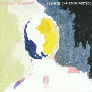 Clemens Christian Poetzsch: Remember Tomorrow - Clemens Christian Poetzsch