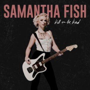 Kill Or Be Kind (Vinyl) - Samantha Fish