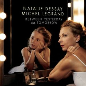 Michel Legrand: Between Yesterday and Tomorrow - Natalie Dessay