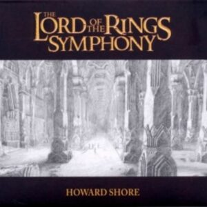 Howard Shore: Lord Of The Rings Symphony - 21st Century Symphony Orchestra And Choir