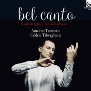Bel Canto: Voice of the Viola - Antoine Tamestit