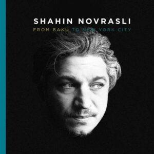 From Baku To New York City - Shahin Novrasli