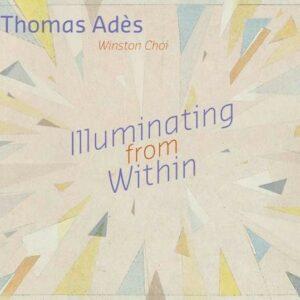 Thomas Ades: Illuminating From Within - Winston Choi