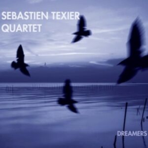 Dreamers - Sebastien Texier Quartet