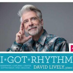 Gershwin / Carter / Copland: I Got Rhytm - David Lively