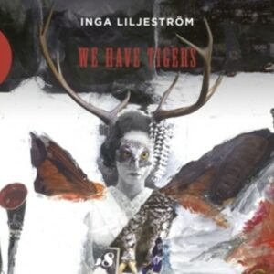 We Have Tigers - Inga Liljeström