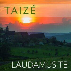 Laudamus Te - Taizé
