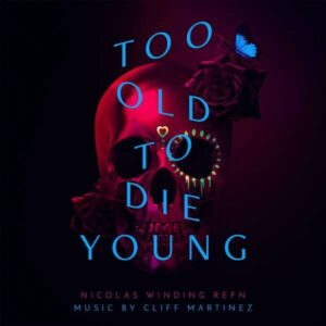 Too Old To Die Young (OST) (Vinyl) - Cliff Martinez