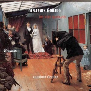 Benjamin Godard: Les Trois Quatuors - Quatuor Elysee