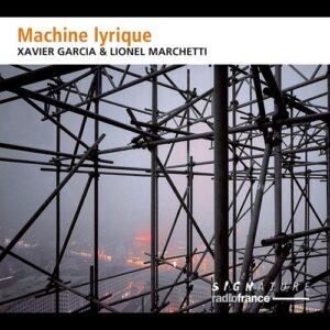 Xavier Garcia: Machine Lyrique - Lionel Marchetti