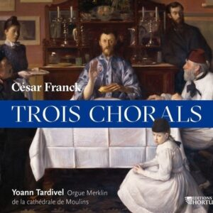 César Franck: Trois Chorals - Yoann Tardivel