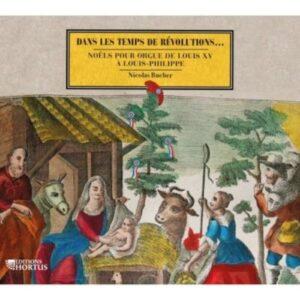 Dans les temps de Révolutions ... Noëls pour orgue de Louis XV à Louis-Philippe - Nicholas Bucher