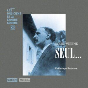 Vierne: Seul... (Les musiciens et la Grande Guerre, Vol. 21) - Frédérique Troivaux